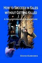 How to Succeed in Sales Without Getting Killed