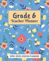 Grade 6 Teacher Planner 2019-2020 Lesson Planner: Calendar Organizer For Planning The Elementary Academic School Year
