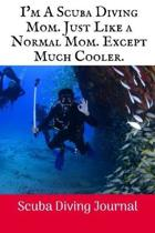 I'm A Scuba Diving Mom: Scuba Diving Log Book, 100 Pages.