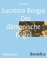 Lucrezia Borgia - Der dämonische Engel