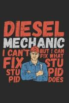 Diesel Mechanic I Can't Fix Stupid But I Can Fix What Stupid Does