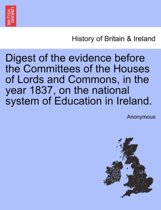 Digest of the Evidence Before the Committees of the Houses of Lords and Commons, in the Year 1837, on the National System of Education in Ireland.