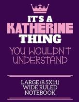 It's A Katherine Thing You Wouldn't Understand Large (8.5x11) Wide Ruled Notebook: A cute notebook or notepad to write in for any book lovers, doodle