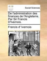 de l'Administration Des Finances de l'Angleterre. Par Sir Francis d'Ivernois.