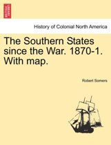 The Southern States Since the War. 1870-1. with Map.