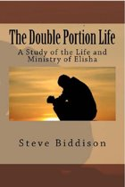 The Double Portion Life: A Study of the Life and Ministry of Elisha