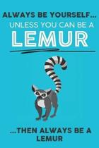 Always Be Your Self Unless You Can Be A Lemur Then Always Be A Lemur