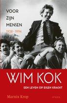 Wim Kok, een leven op eigen kracht. Deel I: Voor zijn mensen 1938-1994