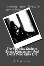 The Everyday Guide to Stress Management and Living More Relax Life