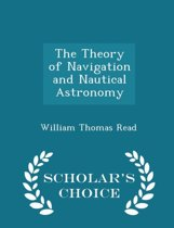 The Theory of Navigation and Nautical Astronomy - Scholar's Choice Edition