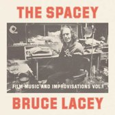The Spacey Bruce Lacey: Film Music & Improvisations, Vol. 1