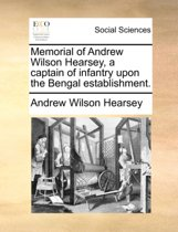 Memorial of Andrew Wilson Hearsey, a Captain of Infantry Upon the Bengal Establishment