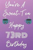 You're A Sweet-Tea Happy 73rd Birthday