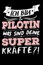Ich Bin Pilotin Was Sind Deine Superkr�fte?!: A5 Blanko - Notebook - Notizbuch - Taschenbuch - Journal - Tagebuch - Ein lustiges Geschenk f�r Freunde