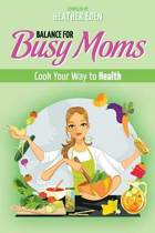 Balance for Busy Moms - Cook Your Way to Health