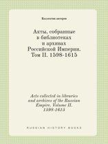 Acts Collected in Libraries and Archives of the Russian Empire. Volume II. 1598-1615