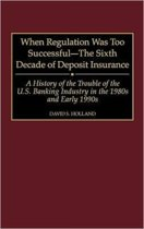 When Regulation Was Too Successful- The Sixth Decade of Deposit Insurance