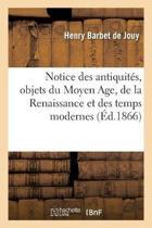 Notice Des Antiquit�s, Objets Du Moyen Age, de la Renaissance Et Des Temps Modernes