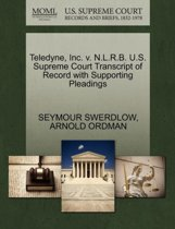 Teledyne, Inc. V. N.L.R.B. U.S. Supreme Court Transcript of Record with Supporting Pleadings