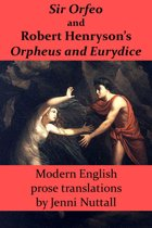 Sir Orfeo and Robert Henryson's Orpheus and Eurydice: Modern English Prose Translations