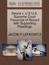 Delyra V. U S U.S. Supreme Court Transcript of Record with Supporting Pleadings