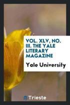 Vol. XLV, No. III. the Yale Literary Magazine