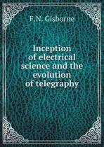 Inception of Electrical Science and the Evolution of Telegraphy
