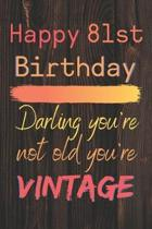 Happy 81st Birthday Darling You're Not Old You're Vintage: Cute Quotes 81st Birthday Card Quote Journal / Notebook / Diary / Appreciation Gift / Cute