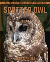 Spotted Owl! an Educational Children's Book about Spotted Owl with Fun Facts & Photos