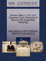 Gordon (Max) V. U.S. U.S. Supreme Court Transcript of Record with Supporting Pleadings