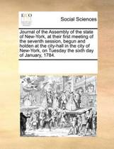 Journal of the Assembly of the State of New-York, at Their First Meeting of the Seventh Session, Begun and Holden at the City-Hall in the City of New-York, on Tuesday the Sixth Day of January, 1784.