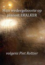 Mijn wedergeboorte op planeet ERALKER, volgens Piet Rottier