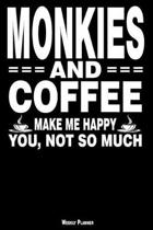 Monkies and Coffee Make Me Happy You, Not So Much Weekly Planner