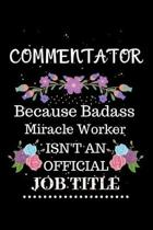 Commentator Because Badass Miracle Worker Isn't an Official Job Title: Lined Journal Notebook Gift for Commentator. Notebook / Diary / Thanksgiving &