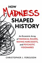 How Madness Shaped History