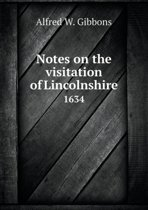 Notes on the Visitation of Lincolnshire 1634