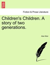Children's Children. a Story of Two Generations. Third Volume.
