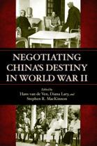 Negotiating China's Destiny in World War II