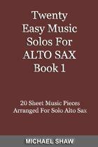 Twenty Easy Music Solos For Alto Sax Book 1