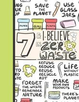 7 & I Believe In Zero Waste: Recycling Journal For To Do Lists And To Write In - Reuse Reduce Recycle Gift For Girls Age 7 Years Old - Blank Lined