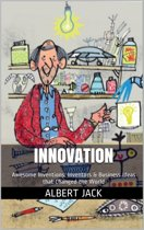 Innovation: Awesome Inventions: Inventors & Business Ideas that Changed the World
