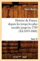 Histoire de France Depuis Les Temps Les Plus Recul�s Jusqu'en 1789. Tome 10 (�d.1855-1860)