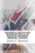 Historical Sketch and Roster of the Ga 1st Infantry Regiment Reserves (Symon's)