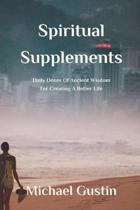 Spiritual Supplements: Daily Doses of Ancient Wisdom For Creating a Better Life