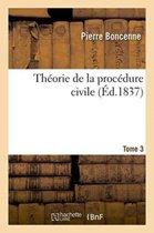 Th�orie de la Proc�dure Civile. Tome 3