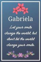 Gabriela Let your smile change the world, but don't let the world change your smile.