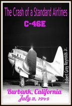 The Crash of a Standard Airlines C-46E Burbank, California July 11, 1949