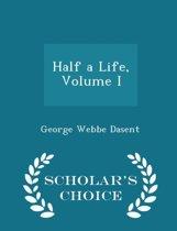 Half a Life, Volume I - Scholar's Choice Edition