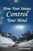 How Your Senses Control Your Mind