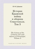 The History of the Crimean War and Defense of Sevastopol. Volume 3